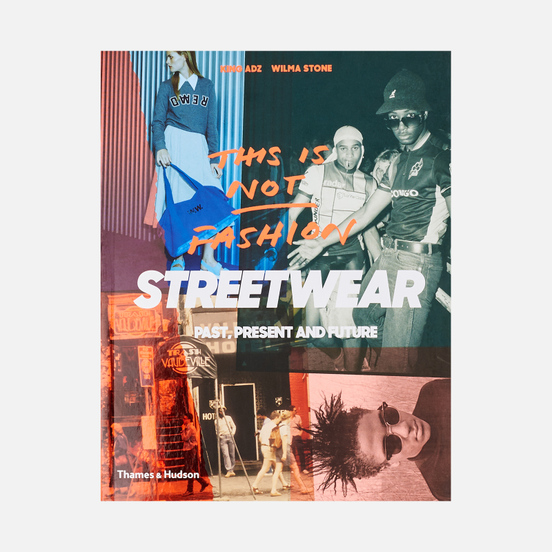 Книга Thames & Hudson This Is Not Fashion: Streetwear Past, Present And Future
